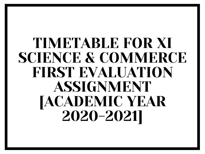 TIMETABLE FOR XI SCIENCE & COMMERCE FIRST EVALUATION ASSIGNMENT [ACADEMIC YEAR 2020-2021]