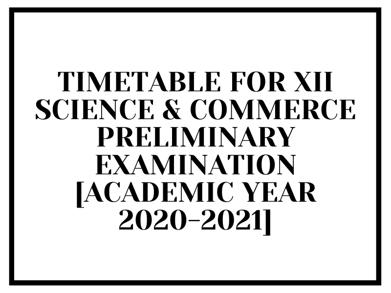 TIMETABLE FOR XII SCIENCE & COMMERCE PRELIMINARY EXAMINATION [ACADEMIC YEAR 2020-2021]
